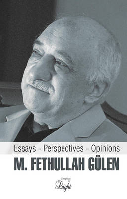 M. Fethullah Gulen: Essays - Perspectives - Opinions - Gulen, M Fethullah, and Willoughby, Jay (Editor)