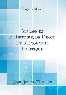 M?langes d'Histoire, de Droit Et d'Economie Politique (Classic Reprint) - Thonissen, Jean Joseph