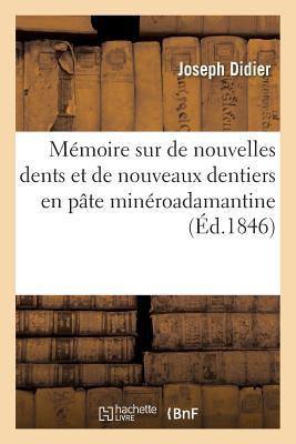 M?moire Sur de Nouvelles Dents Et de Nouveaux Dentiers En P?te Min?roadamantine - Didier-J