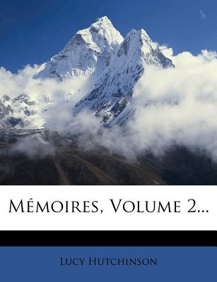 M?moires, Volume 2... - Hutchinson, Lucy