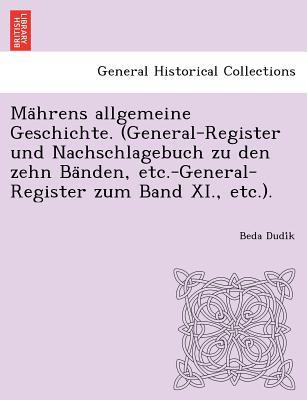 Ma Hrens Allgemeine Geschichte. (General-Register Und Nachschlagebuch Zu Den Zehn Ba Nden, Etc.-General-Register Zum Band XI., Etc.). - Dudi K, Beda
