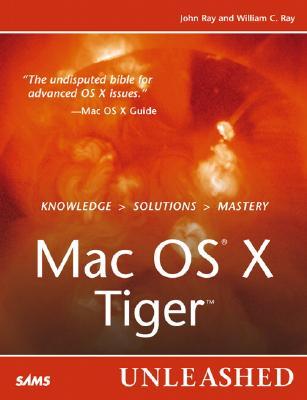 Mac OS X Tiger Unleashed - Ray, John