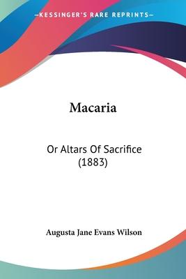 Macaria: Or Altars of Sacrifice (1883) - Wilson, Augusta Jane Evans