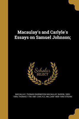 Macaulay's and Carlyle's Essays on Samuel Johnson; - Macaulay, Thomas Babington Macaulay Bar (Creator), and Carlyle, Thomas 1795-1881, and Strunk, William 1869-1946