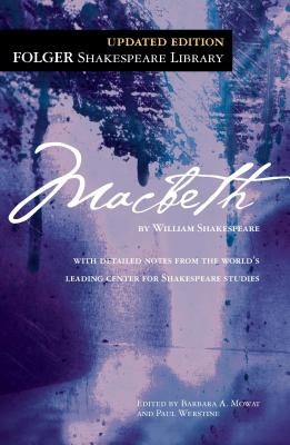 Macbeth - Shakespeare, William, and Mowat, Dr Barbara a (Editor), and Werstine, Paul, PH.D. (Editor)