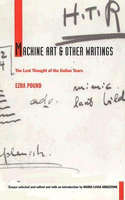 Machine Art and Other Writings: The Lost Thought of the Italian Years - Pound, Ezra, and Ardizzone, Maria Luisa (Editor)