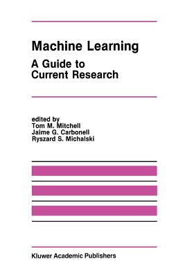 Machine Learning: A Guide to Current Research - Mitchell, Tom M (Editor)