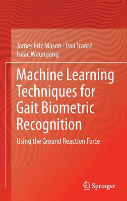 Machine Learning Techniques for Gait Biometric Recognition: Using the Ground Reaction Force - Mason, James Eric