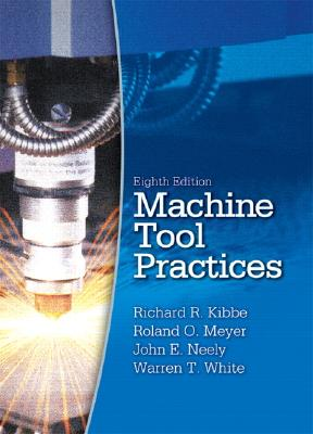 Machine Tool Practices - Kibbe, Richard R, and Neely, John E, and White, Warren T