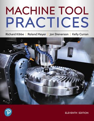 Machine Tool Practices - Kibbe, Richard, and Meyer, Roland, and Stenerson, Jon