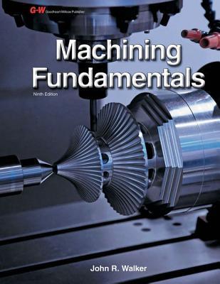 Machining Fundamentals - Walker, John R, and Dixon, Bob