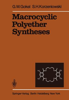 Macrocyclic Polyether Syntheses - Gokel, G W, and Korzeniowski, S H