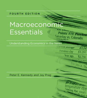 Macroeconomic Essentials: Understanding Economics in the News - Kennedy, Peter E, and Prag, Jay