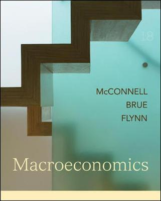Macroeconomics: Principles, Problems, and Policies - McConnell, Campbell R, and Brue, Stanley L, and Flynn, Sean M