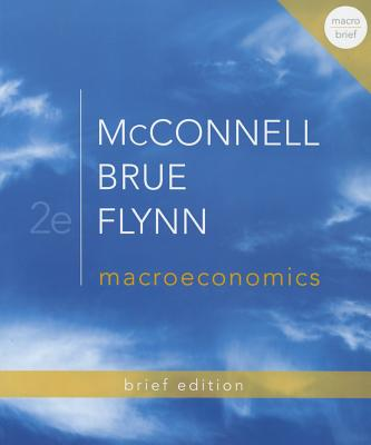Macroeconomics - McConnell, Campbell R., and Brue, Stanley L., and Flynn, Sean Masaki