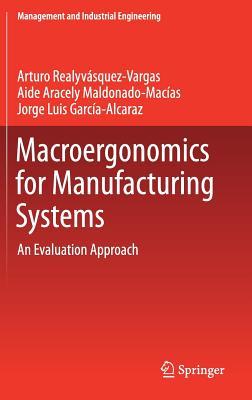 Macroergonomics for Manufacturing Systems: An Evaluation Approach - Realyvasquez Vargas, Arturo, and Maldonado-Macias, Aide Aracely, and Garcia-Alcaraz, Jorge Luis