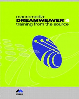 Macromedia Dreamweaver 4: Training from the Source - Macromedia, Inc, and Sharp, Wendy (Editor), and Page, Khristine Annwn