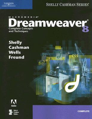 Macromedia Dreamweaver 8: Complete Concepts and Techniques - Shelly, Gary B, and Cashman, Thomas J, Dr., and Wells, Dolores