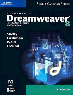 Macromedia Dreamweaver 8: Introductory Concepts and Techniques - Shelly, Gary B, and Cashman, Thomas J, Dr., and Wells, Dolores