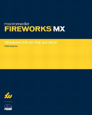 Macromedia Fireworks MX: Training from the Source (with CD-ROM) - Schulze, Patti