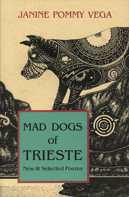 Mad Dogs of Trieste: New & Selected Poems - Vega, Janine Pommy, and Pommy-Vega, Janine