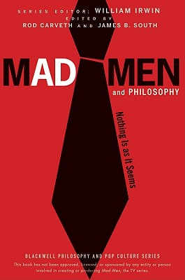 Mad Men and Philosophy: Nothing Is as It Seems - Irwin, William (Editor), and South, James B (Editor), and Carveth, Rod (Editor)