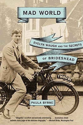 Mad World: Evelyn Waugh and the Secrets of Brideshead - Byrne, Paula