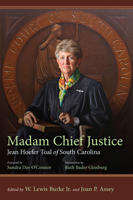 Madam Chief Justice: Jean Hoefer Toal of South Carolina - Burke Jr, W Lewis (Editor), and Assey, Joan P (Editor), and O'Connor, Sandra Day (Foreword by)