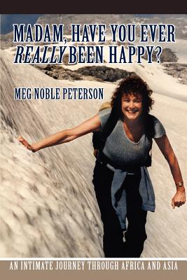 Madam, Have You Ever Really Been Happy?: An Intimate Journey Through Africa and Asia - Peterson, Meg Noble