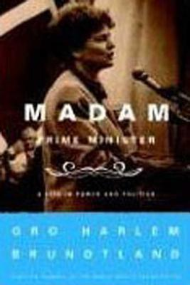 Madam Prime Minister: A Life in Power and Politics - Brundtland, Gro Harlem