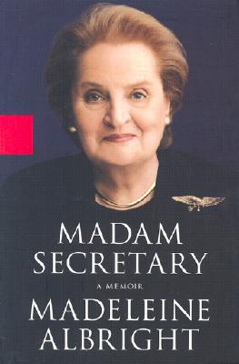 Madam Secretary - Albright, Madeleine K, and Woodward, Bill