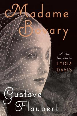 Madame Bovary: Provincial Ways - Flaubert, Gustave, and Davis, Lydia (Translated by)