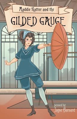 Maddie Hatter and the Gilded Gauge - Barnard, Jayne