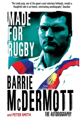 Made for Rugby: The Autobiography - McDermott, Barrie