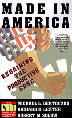Made in America: Regaining the Productive Edge - Dertouzos, Michael L (Preface by), and MIT Commission on Industrial Productivity, and Lester, Richard K