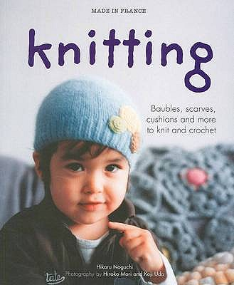 Made in France: Knitting: Baubles, Scarves, Cushions and More to Knit and Crochet - Noguchi, Hikaru