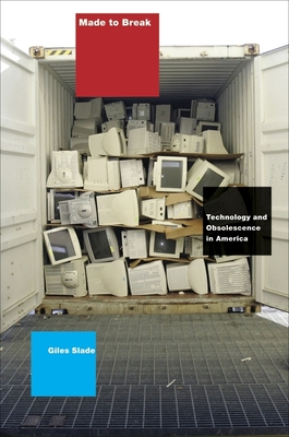 Made to Break: Technology and Obsolescence in America - Slade, Giles