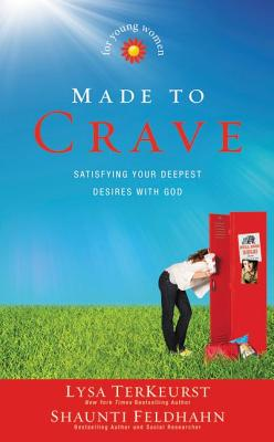 Made to Crave for Young Women: Satisfying Your Deepest Desires with God - TerKeurst, Lysa, and Feldhahn, Shaunti
