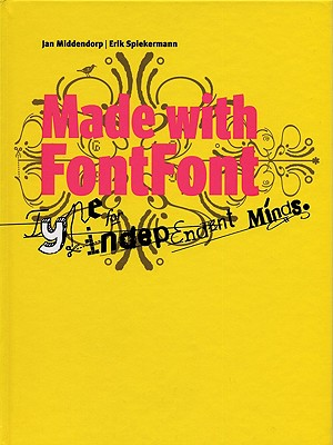 Made with FontFont: Type for Independent Minds - Middendorp, Jan (Editor), and Spiekermann, Erik (Editor)