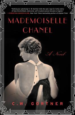 Mademoiselle Chanel: A Novel - Gortner, C. W.