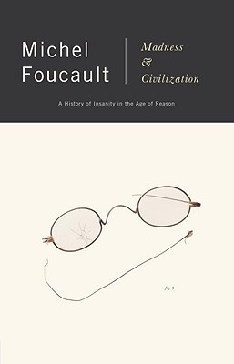 Madness and Civilization: A History of Insanity in the Age of Reason - Foucault, Michel