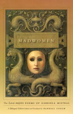 Madwomen: The Locas Mujeres Poems of Gabriela Mistral - Mistral, Gabriela