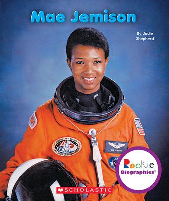 Mae Jemison (Rookie Biographies) - Shepherd, Jodie
