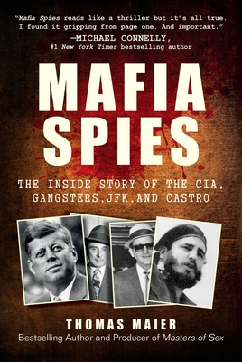 Mafia Spies: The Inside Story of the CIA, Gangsters, JFK, and Castro - Maier, Thomas