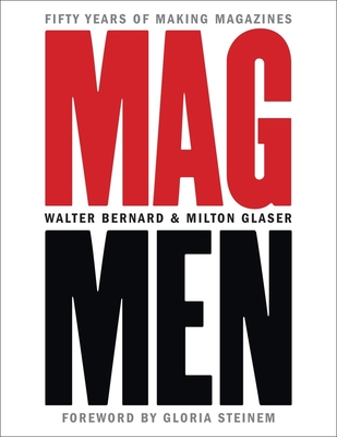 Mag Men: Fifty Years of Making Magazines - Bernard, Walter, and Glaser, Milton