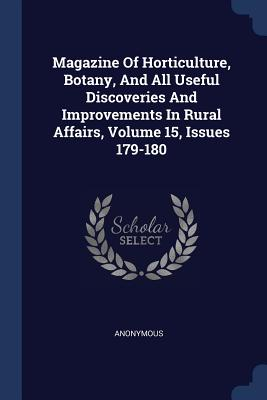 Magazine of Horticulture, Botany, and All Useful Discoveries and Improvements in Rural Affairs, Volume 15, Issues 179-180 - Anonymous