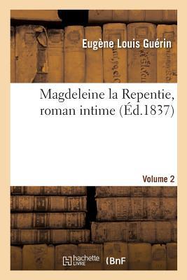 Magdeleine La Repentie, Roman Intime. Volume 2 - Guerin-E