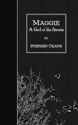 Maggie: A Girl of the Streets - Crane, Stephen