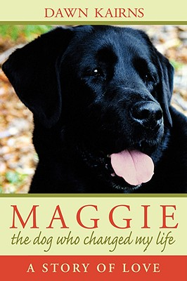 Maggie: The Dog Who Changed My Life: A Story of Love - Kairns, Dawn M