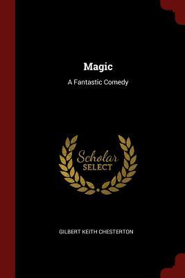Magic: A Fantastic Comedy - Chesterton, G K